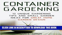[New] Container Gardening: 12 Unique Gardening Tips and Small Garden Ideas For Great Home Garden
