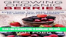 [New] Growing Organic Berries: Everything You Need To Know To Grow Healthy Berries (Strawberries,