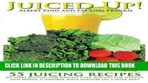 [PDF] Juiced Up!: 55 juicing recipes to start juicing for weight loss, juicing for health, and