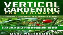 [PDF] Vertical Gardening For Beginners: Growing Vegetables In A Vertical Garden (vertical