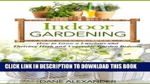 [PDF] Indoor Gardening: How to Grow a Luscious and Thriving Herb and Vegetable Garden Indoors