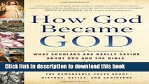 [Popular Books] How God Became God: What Scholars Are Really Saying About God and the Bible Full
