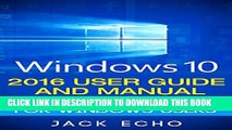 [PDF] Windows 10: 2016 User Guide and Manual: Microsoft Windows 10 for Windows Users Popular Online