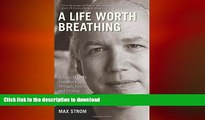 EBOOK ONLINE  A Life Worth Breathing: A Yoga Master s Handbook of Strength, Grace, and Healing