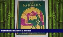 DOWNLOAD In Barbary; Tunisia, Algeria, Morocco and the Sahara, READ EBOOK