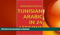 PDF ONLINE Tunisian Arabic in 24 Lessons: Learn Arabic As Spoken in Tunisia (Explore Tunisian