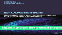 [Reads] E-Logistics: Managing Your Digital Supply Chains for Competitive Advantage Free Books