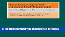 [Read PDF] The Case against Assisted Suicide: For the Right to End-of-Life Care Download Online