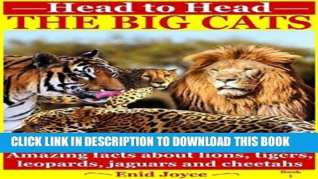 [PDF] The big Cats: Amazing facts about the Lion, the Tiger, the Jaguar, the Leopard and the