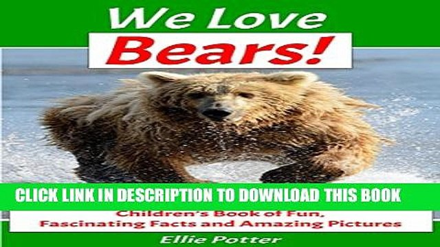 [PDF] We Love Bears! Children s Book of Fun, Fascinating Facts and Amazing Pictures (Animal