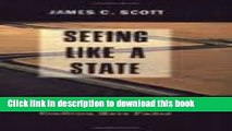 Read Seeing Like a State: How Certain Schemes to Improve the Human Condition Have Failed (The