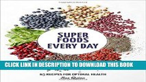 [Read] Super Foods Every Day: Recipes Using Kale, Blueberries, Chia Seeds, Cacao, and Other
