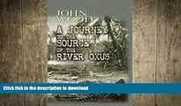 READ ONLINE A Journey to the Source of the River Oxus: With an essay on the geography of the
