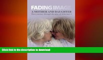 READ  Fading Image: A Mother and Daughter Their Journey Through the Mire of Alzheimer s FULL