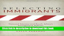 Read Selecting Immigrants: National Identity and South Africa s Immigration Policies, 1910-2008