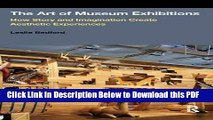 [Read] The Art of Museum Exhibitions: How Story and Imagination Create Aesthetic Experiences Ebook
