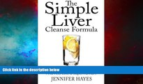 READ FREE FULL  The Simple Liver Cleanse Formula: Detox Your Body, Eliminate Toxins, And Feel