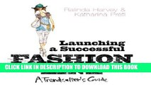 [PDF] Launching a Successful Fashion Line: A Trendsetter s Guide Full Colection