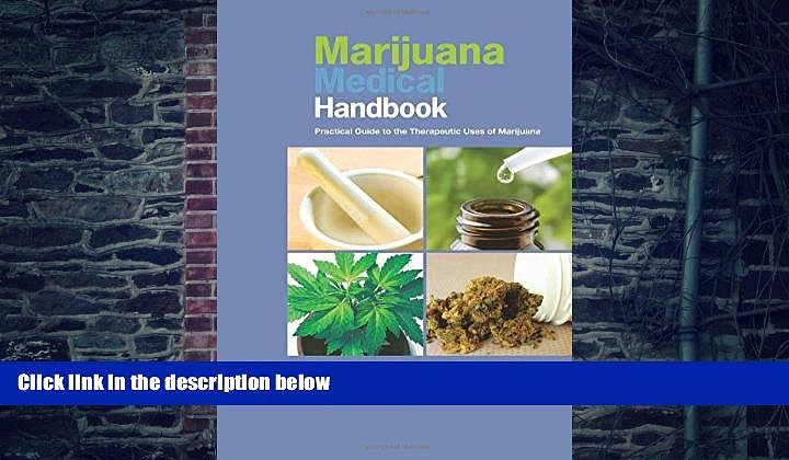 Must Have PDF  Marijuana Medical Handbook: Practical Guide to Therapeutic Uses of Marijuana  Best
