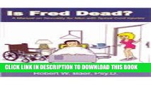 [PDF] Is Fred Dead? A Manual on Sexuality for Men with Spinal Cord Injuries Full Colection