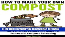 [New] How to Make Your Own Compost - the Definitive Composting Guide for Successful Compost