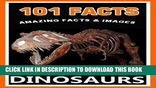 [New] 101 Facts... Dinosaurs. Dinosaur books for kids with awesome facts and images. (101 Animal