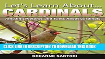 [New] Cardinals: Amazing Pictures and Facts About Cardinals (Let s Learn About) Exclusive Full Ebook