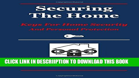 [New] Securing the Home: Keys for Home Security and Personal Protection Exclusive Full Ebook