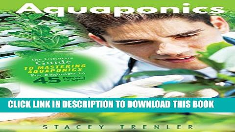 [PDF] Aquaponics: The Ultimate Guide to Mastering Aquaponics for Beginners in 45 Minutes or Less!