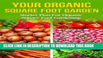 [PDF] Your Organic Square Foot Garden: Starter Plan For Organic Square Foot Gardening (beginners