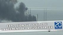Explosion sur le site de lancement de la fusée SpaceX