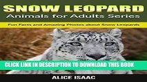 [PDF] Snow Leopard: Fun Facts and Amazing Photos about Snow Leopards (Animals for Adults Series)