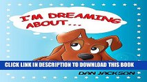 "[PDF] Children books : "" I am Dreaming About.. "" : (Teaches your kid to explore dog s dreams)"