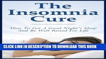 [PDF] The Insomnia Cure: How To Get A Good Night s Sleep And Be Well Rested For Life (Insomnia,