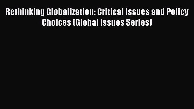 [PDF] Rethinking Globalization: Critical Issues and Policy Choices (Global Issues Series) Full