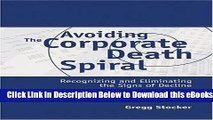 Avoiding the corporate death spiral : recognizing and eliminating the signs of decline