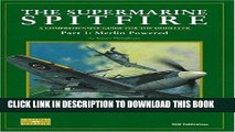 [Read PDF] The Supermarine Spitfire: Pt. 1: Merlin Powered A Comprehensive Guide for the Modeller