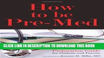 [PDF] How to Be Pre-Med: A Harvard MD s Medical School Preparation Guide for Students and Parents