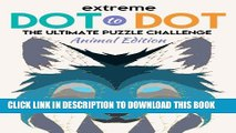 [PDF] Extreme Dot to Dot: The Ultimate Puzzle Challenge - Animal Edition: Connect the Dots for