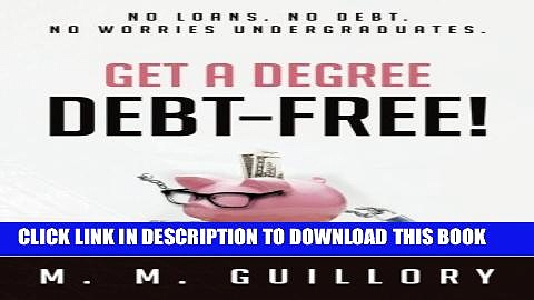 New Book Get a Degree, Debt-Free!: No Loans. No Debt. No Worries Undergraduates.