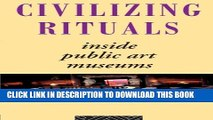 [Read] Civilizing Rituals: Inside Public Art Museums (Re Visions: Critical Studies in the History