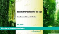 Must Have PDF  School Libraries Head for the Edge: Rants, Recommendations, and Reflections  Free