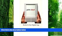 Big Deals  Print Is Dead: Books in Our Digital Age  Free Full Read Most Wanted