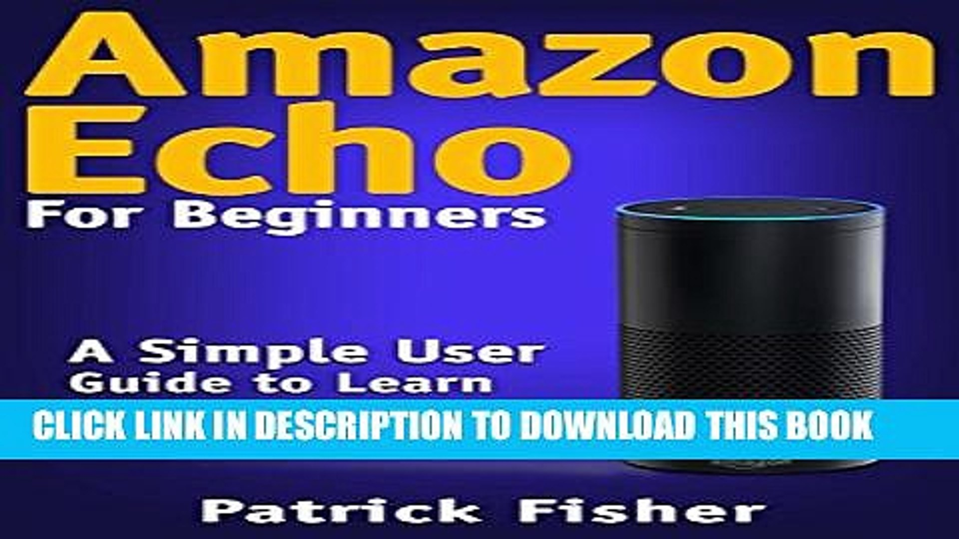 New Book Amazon Echo: Amazon Echo For Beginners - A Simple User Guide To Learn Amazon Echo Now