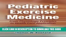 [New] Pediatric Exercise Medicine: From Physiologic Principles to Health Care Application