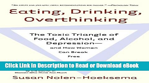 [Get] Eating, Drinking, Overthinking: The Toxic Triangle of Food, Alcohol, and Depression–and How