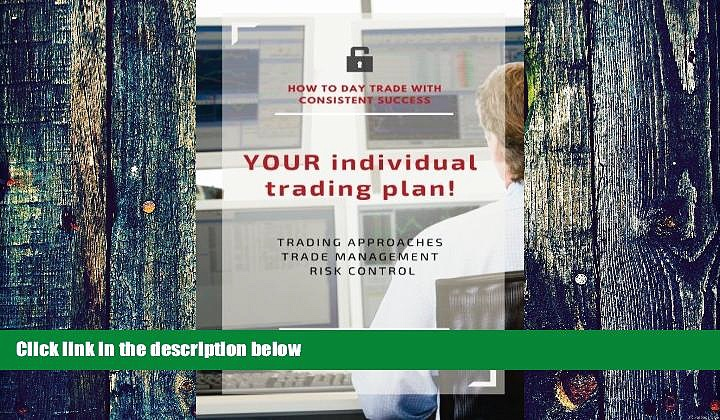 Big Deals  YOUR individual trading plan! How to day trade with consistent success: Trading