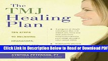 [Get] The TMJ Healing Plan: Ten Steps to Relieving Headaches, Neck Pain and Jaw Disorders