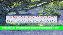 [Read] Aromatherapy for Healing the Spirit: Restoring Emotional and Mental Balance with Essential