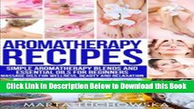 [Download] Aromatherapy Recipes: Simple Aromatherapy Blends and Essential Oils for Beginners.